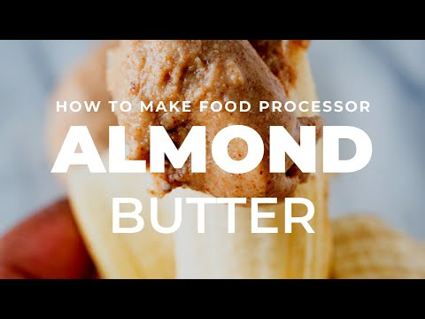 HOW TO make almond butter in your food processor | The Hangry Woman