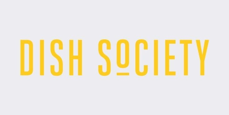 Dish Society All locations except Finn Hall